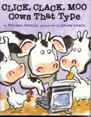 The children's book  Click, Clack, Moo.